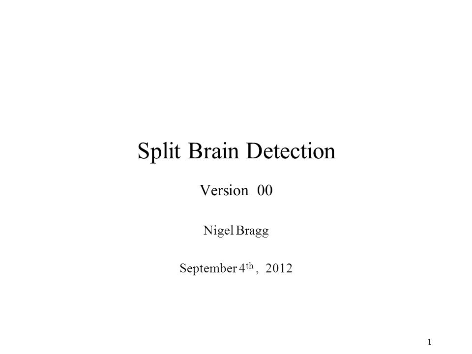 Split Brain Detection Version 00 Nigel Bragg September 4 th,