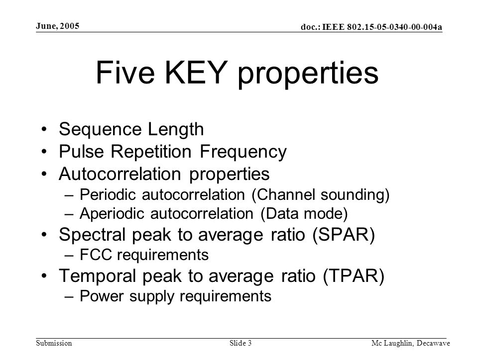 doc.: IEEE 802.15-05-0340-00-004a Submission June, 2005 Mc Laughlin, DecawaveSlide 3 Five KEY properties Sequence Length Pulse Repetition Frequency Au