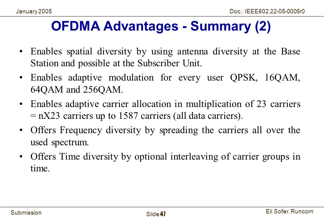 47Runcom Technologies Ltd. Submission Eli Sofer, Runcom January 2005 Doc.: IEEE802.22-05-0005r0 Slide 47 OFDMA Advantages - Summary (2) Enables spatia