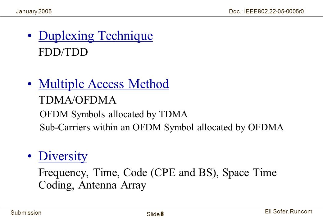 6Runcom Technologies Ltd. Submission Eli Sofer, Runcom January 2005 Doc.: IEEE802.22-05-0005r0 Slide 6 Duplexing Technique FDD/TDD Multiple Access Met