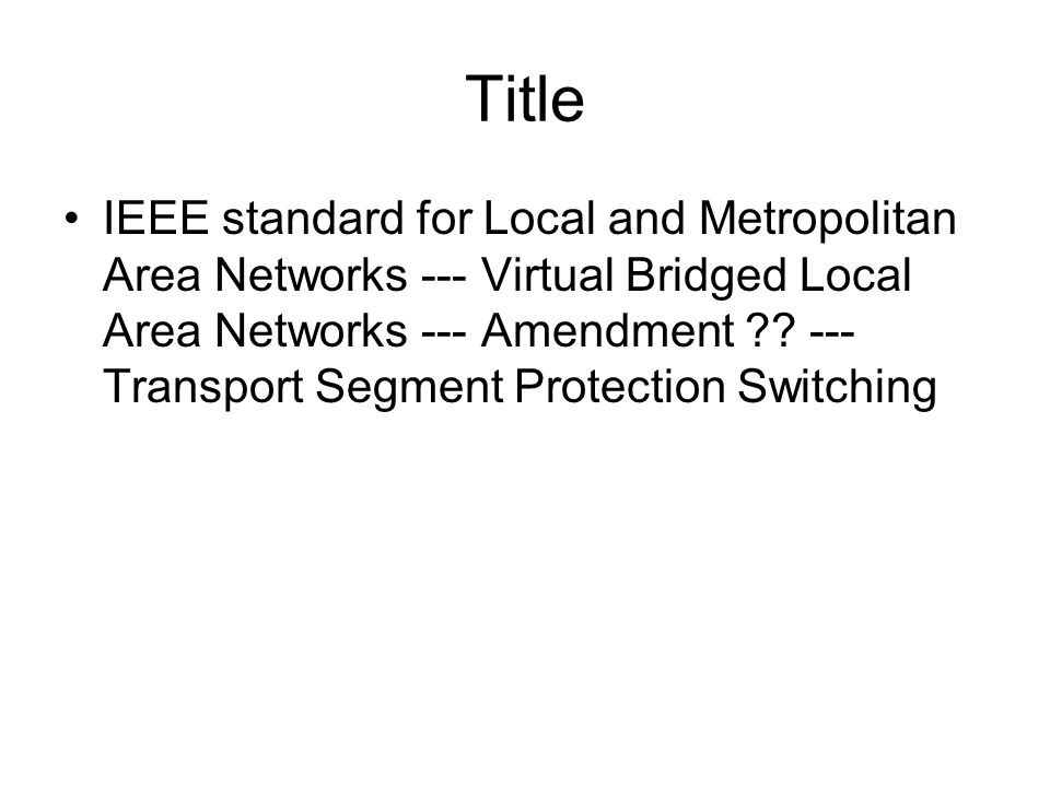 Title IEEE standard for Local and Metropolitan Area Networks --- Virtual Bridged Local Area Networks --- Amendment ?.
