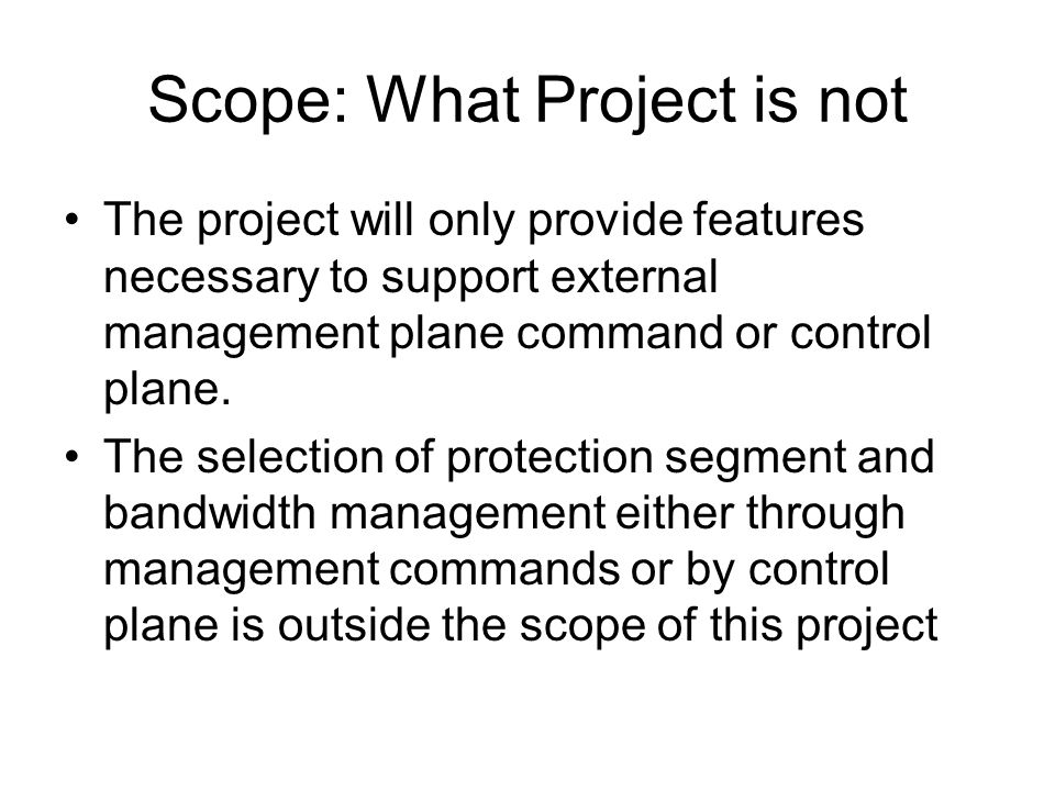 Scope: What Project is not The project will only provide features necessary to support external management plane command or control plane.