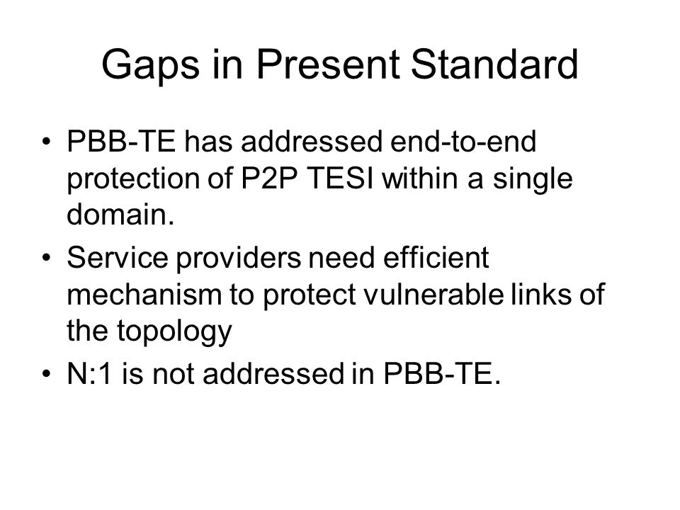 Gaps in Present Standard PBB-TE has addressed end-to-end protection of P2P TESI within a single domain.