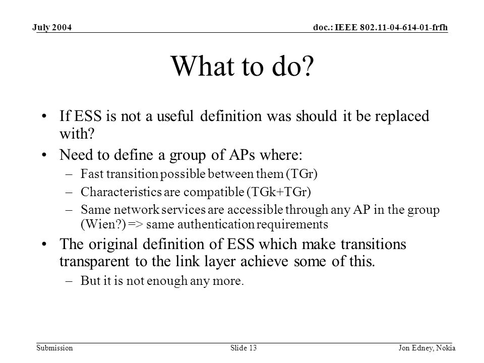 doc.: IEEE frfh Submission July 2004 Jon Edney, NokiaSlide 13 What to do.
