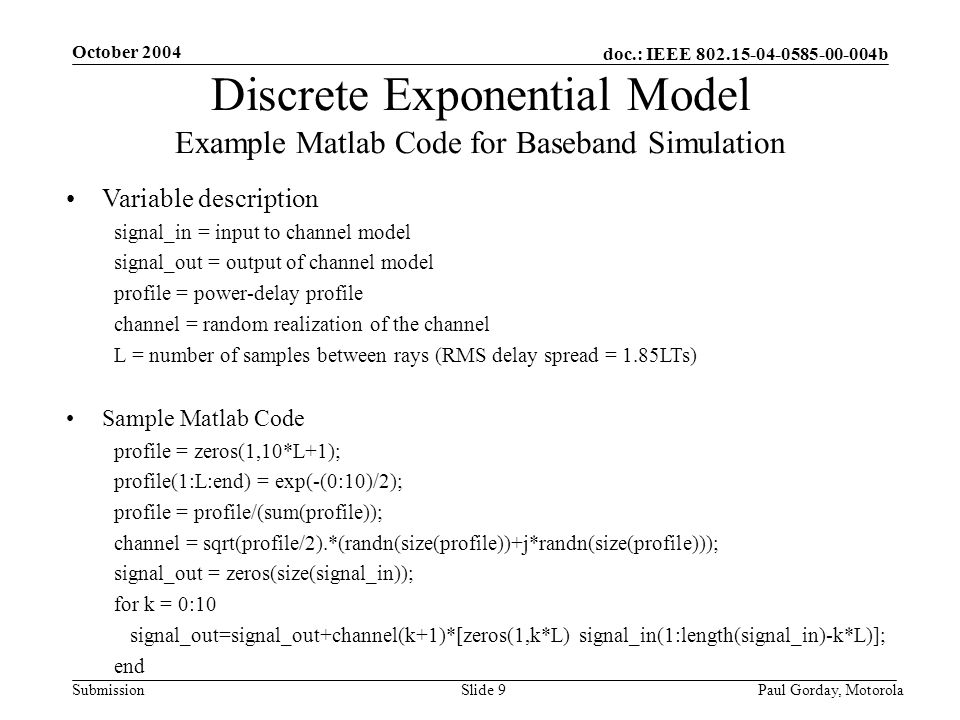 doc.: IEEE 802.15-04-0585-00-004b Submission October 2004 Paul Gorday, Motorola Slide 9 Discrete Exponential Model Example Matlab Code for Baseband Si