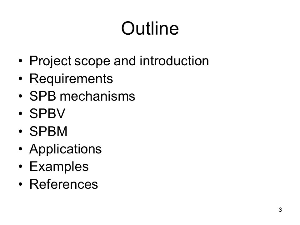 3 Outline Project scope and introduction Requirements SPB mechanisms SPBV SPBM Applications Examples References