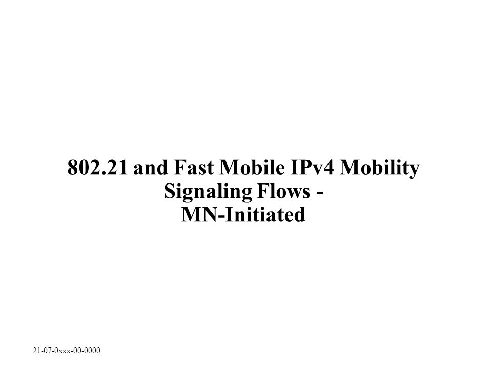 21-07-0xxx-00-0000 802.21 and Fast Mobile IPv4 Mobility Signaling Flows - MN-Initiated