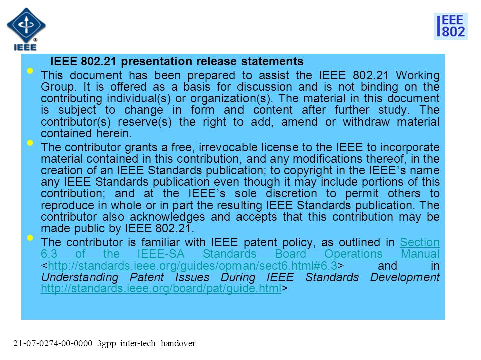 21-07-0274-00-0000_3gpp_inter-tech_handover IEEE 802.21 presentation release statements This document has been prepared to assist the IEEE 802.21 Working Group.