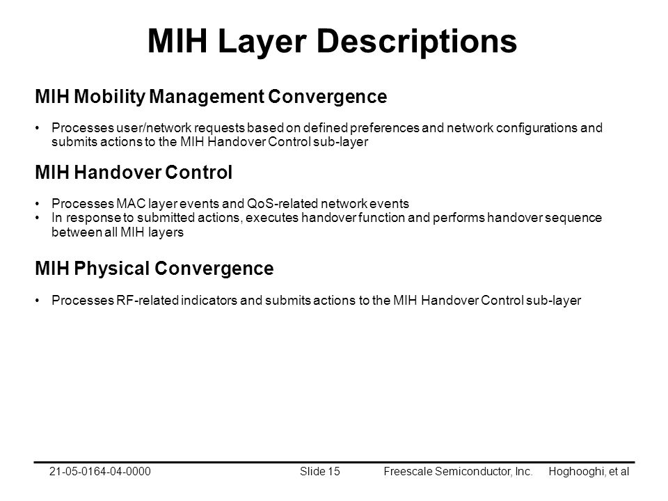 Freescale Semiconductor, Inc. Hoghooghi, et alSlide 1521-05-0164-04-0000 MIH Layer Descriptions MIH Mobility Management Convergence Processes user/net