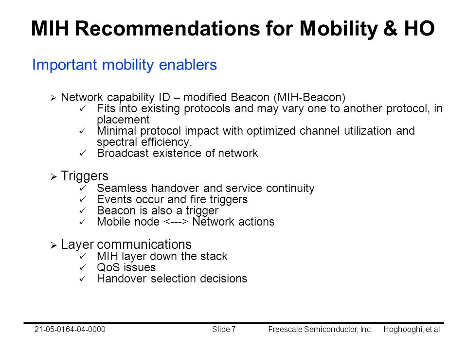 Freescale Semiconductor, Inc. Hoghooghi, et alSlide 721-05-0164-04-0000 MIH Recommendations for Mobility & HO Important mobility enablers Network capa