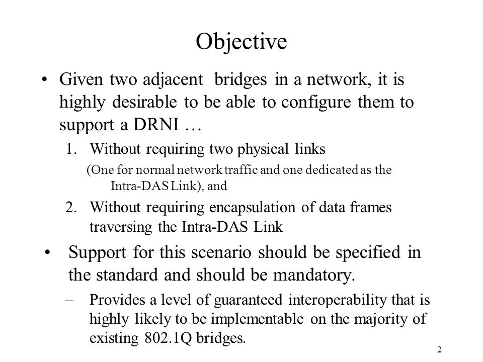 Objective Given two adjacent bridges in a network, it is highly desirable to be able to configure them to support a DRNI … 1.Without requiring two phy