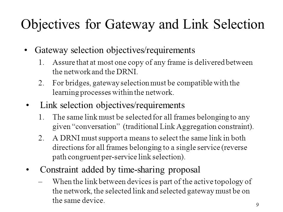 Objectives for Gateway and Link Selection Gateway selection objectives/requirements 1.Assure that at most one copy of any frame is delivered between the network and the DRNI.