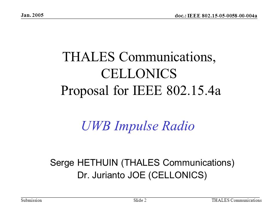 doc.: IEEE 802.15-05-0058-00-004a Submission Jan. 2005 THALES CommunicationsSlide 2 Serge HETHUIN (THALES Communications) Dr. Jurianto JOE (CELLONICS)
