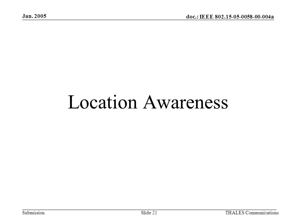 doc.: IEEE 802.15-05-0058-00-004a Submission Jan. 2005 THALES CommunicationsSlide 21 Location Awareness