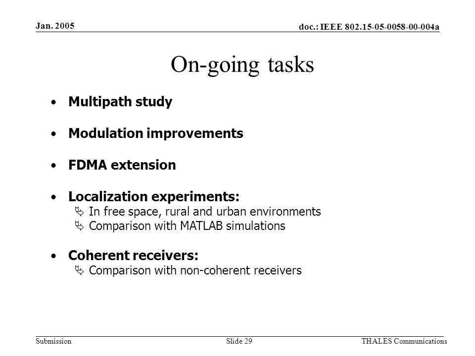 doc.: IEEE 802.15-05-0058-00-004a Submission Jan. 2005 THALES CommunicationsSlide 29 Multipath study Modulation improvements FDMA extension Localizati