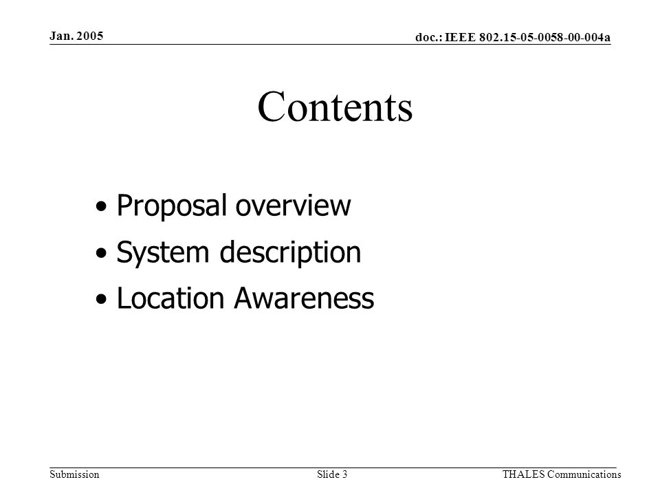 doc.: IEEE 802.15-05-0058-00-004a Submission Jan. 2005 THALES CommunicationsSlide 3 Contents Proposal overview System description Location Awareness