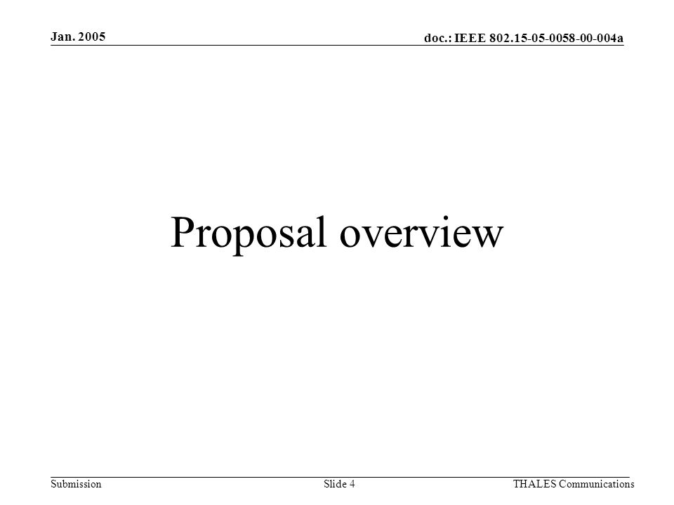 doc.: IEEE 802.15-05-0058-00-004a Submission Jan. 2005 THALES CommunicationsSlide 4 Proposal overview