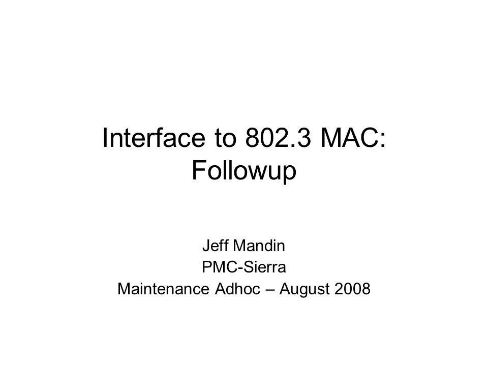 Interface to 802.3 MAC: Followup Jeff Mandin PMC-Sierra Maintenance Adhoc – August 2008
