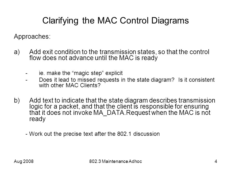 Aug 2008802.3 Maintenance Adhoc4 Clarifying the MAC Control Diagrams Approaches: a)Add exit condition to the transmission states, so that the control