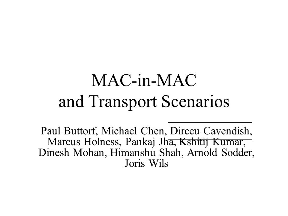 Agenda Service Provider Transport Scenarios –Flat network architecture –Q-in-Q network architecture –MAC-in-MAC network architecture Service Provider Hierarchical Architecture