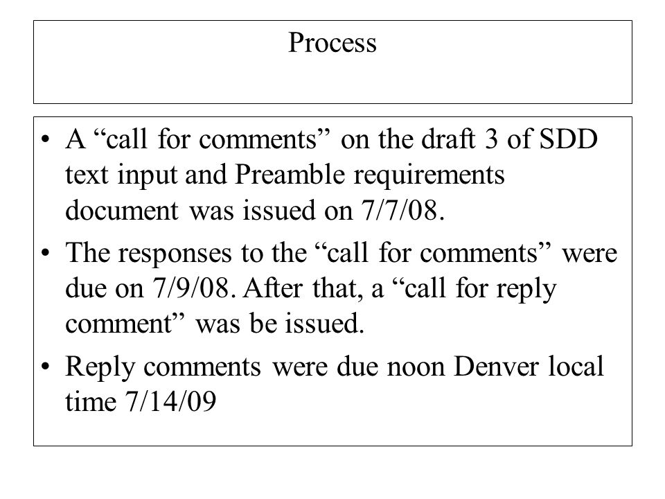 Process A call for comments on the draft 3 of SDD text input and Preamble requirements document was issued on 7/7/08.