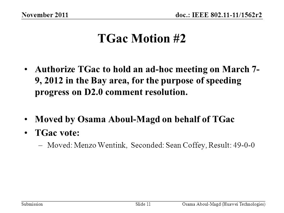 doc.: IEEE 802.11-11/1562r2 Submission TGac Motion #2 Authorize TGac to hold an ad-hoc meeting on March 7- 9, 2012 in the Bay area, for the purpose of speeding progress on D2.0 comment resolution.