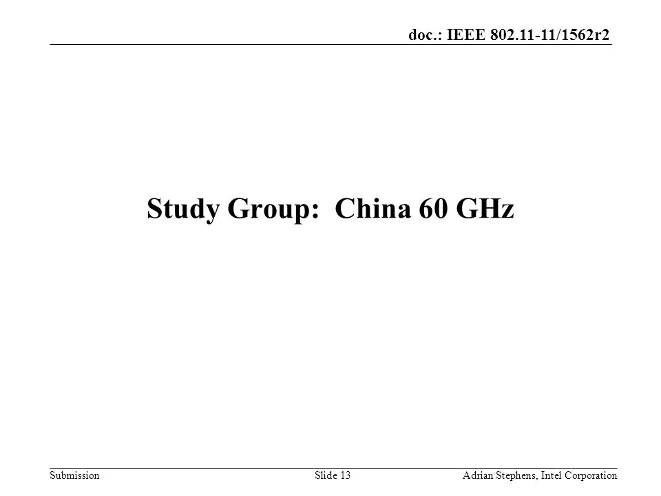 doc.: IEEE 802.11-11/1562r2 Submission Study Group: China 60 GHz Adrian Stephens, Intel CorporationSlide 13