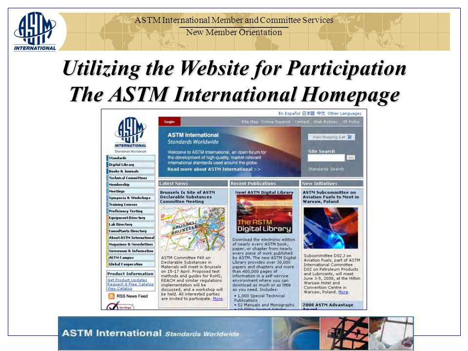 ASTM International Member and Committee Services New Member Orientation Utilizing the Website for Participation The ASTM International Homepage