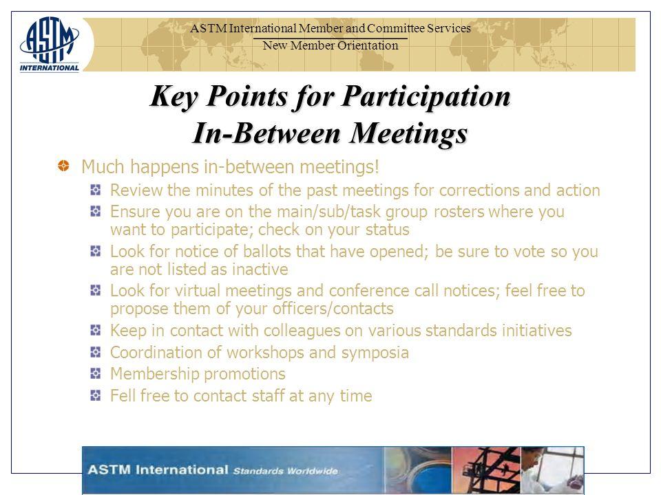 ASTM International Member and Committee Services New Member Orientation Much happens in-between meetings.