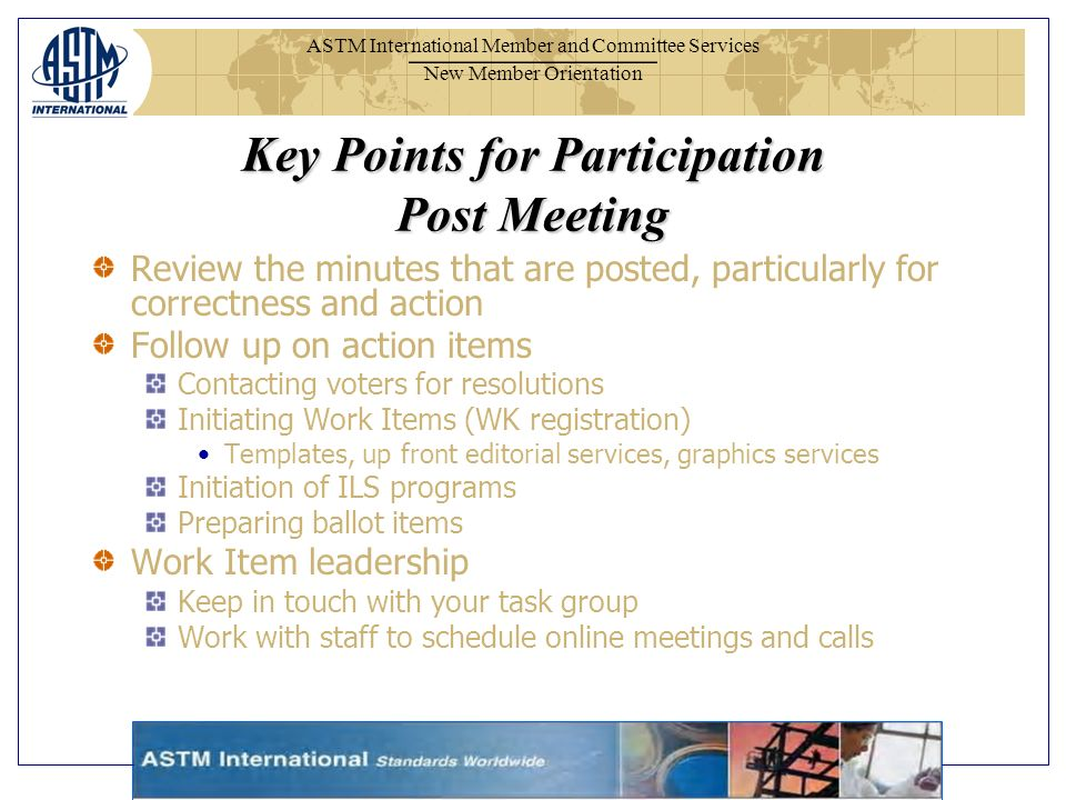 ASTM International Member and Committee Services New Member Orientation Review the minutes that are posted, particularly for correctness and action Fo