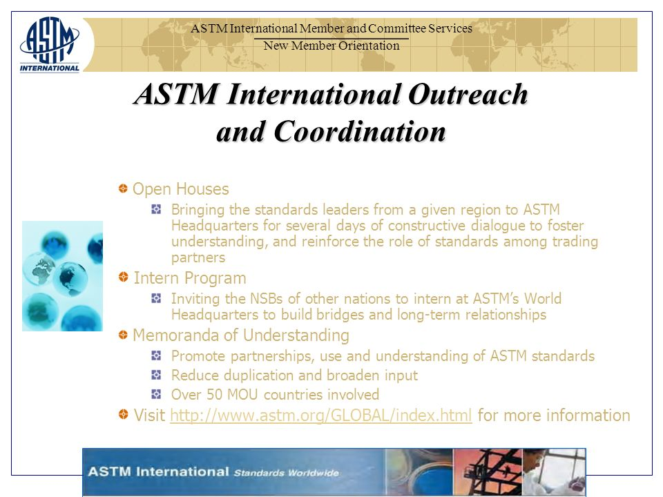 ASTM International Member and Committee Services New Member Orientation ASTM International Outreach and Coordination Open Houses Bringing the standard