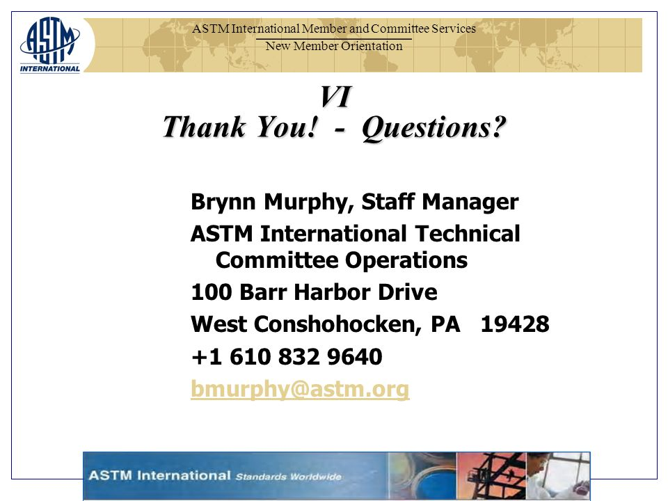ASTM International Member and Committee Services New Member Orientation VI Thank You.