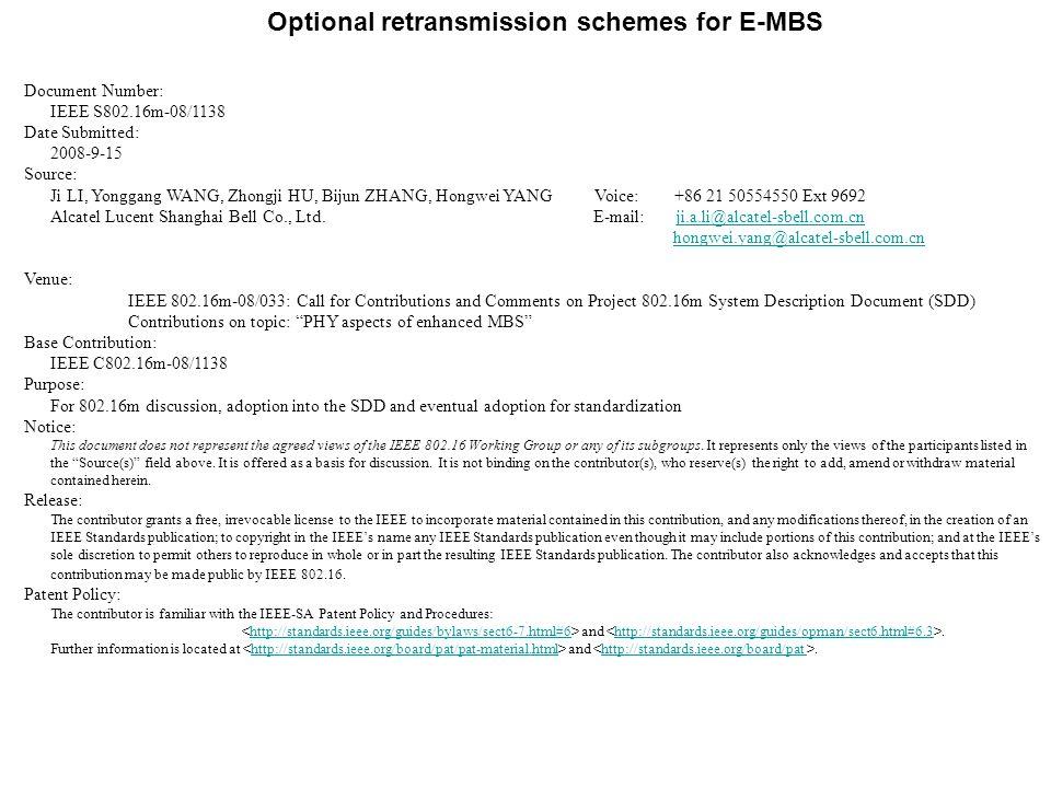 Optional retransmission schemes for E-MBS Document Number: IEEE S802.16m-08/1138 Date Submitted: 2008-9-15 Source: Ji LI, Yonggang WANG, Zhongji HU, Bijun ZHANG, Hongwei YANGVoice: +86 21 50554550 Ext 9692 Alcatel Lucent Shanghai Bell Co., Ltd.