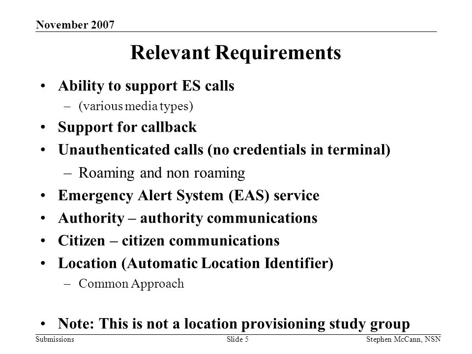Submissions November 2007 Stephen McCann, NSNSlide 6 ES Interest Initial interest in ES within 802.11 Other interest from 802.1 –LLDP-MED is a adopted wired solution with location support.