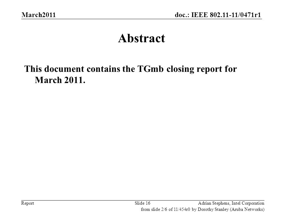 doc.: IEEE 802.11-11/0471r1 ReportAdrian Stephens, Intel CorporationSlide 16 Abstract This document contains the TGmb closing report for March 2011. f