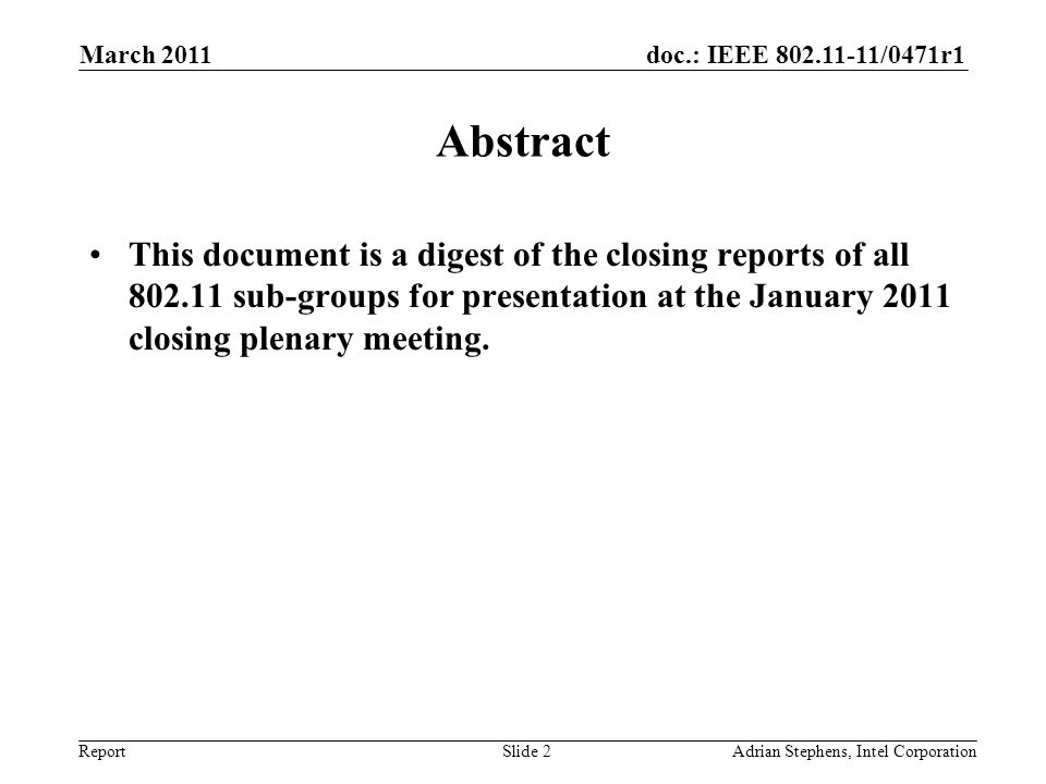 doc.: IEEE 802.11-11/0471r1 Report Abstract This document is a digest of the closing reports of all 802.11 sub-groups for presentation at the January