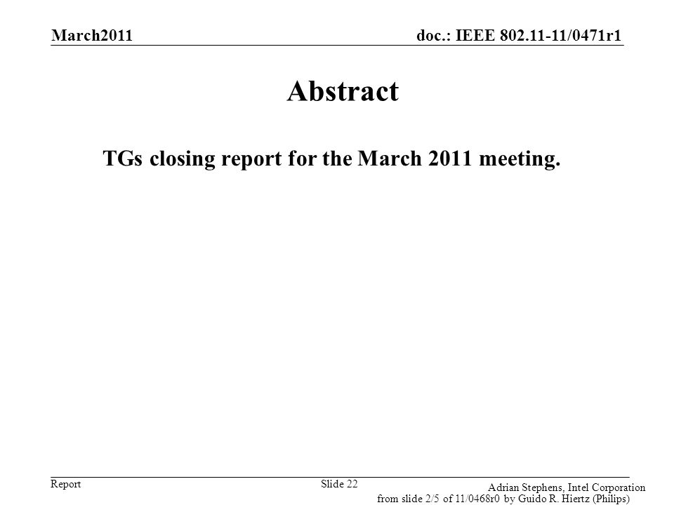 doc.: IEEE 802.11-11/0471r1 Report Adrian Stephens, Intel Corporation Slide 22 Abstract TGs closing report for the March 2011 meeting. from slide 2/5
