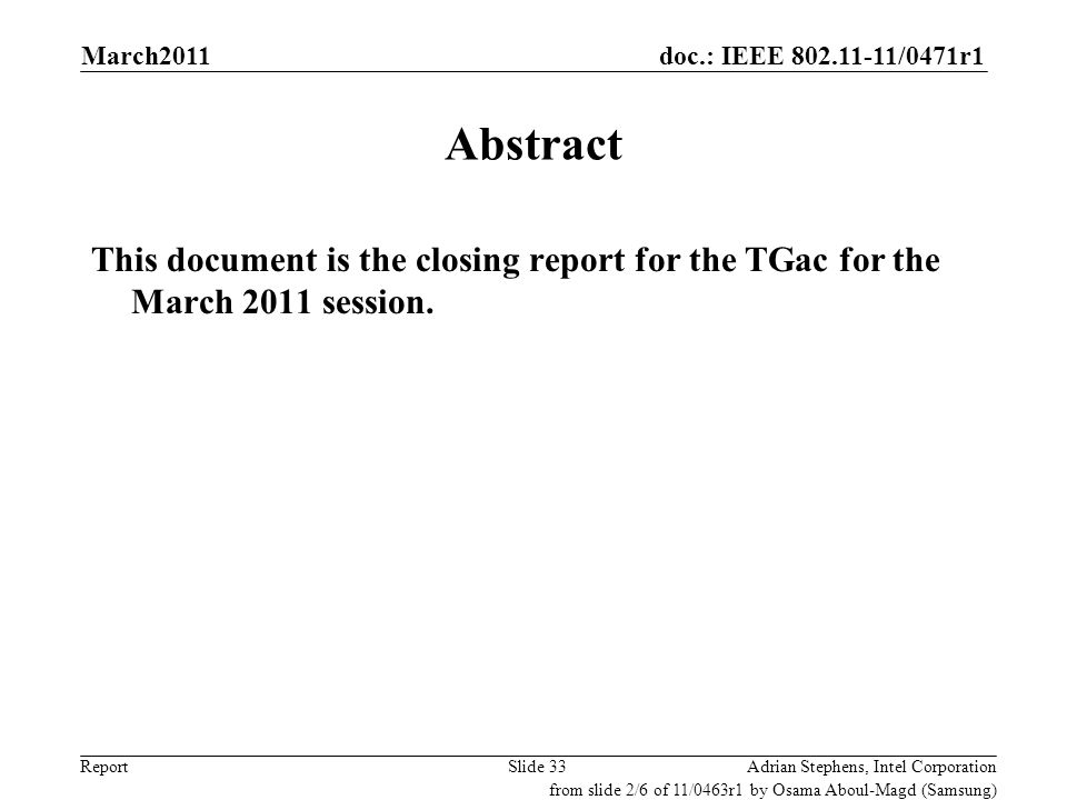 doc.: IEEE 802.11-11/0471r1 ReportAdrian Stephens, Intel CorporationSlide 33 Abstract This document is the closing report for the TGac for the March 2