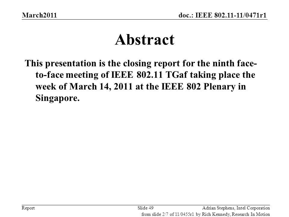 doc.: IEEE 802.11-11/0471r1 ReportAdrian Stephens, Intel CorporationSlide 49 Abstract This presentation is the closing report for the ninth face- to-f