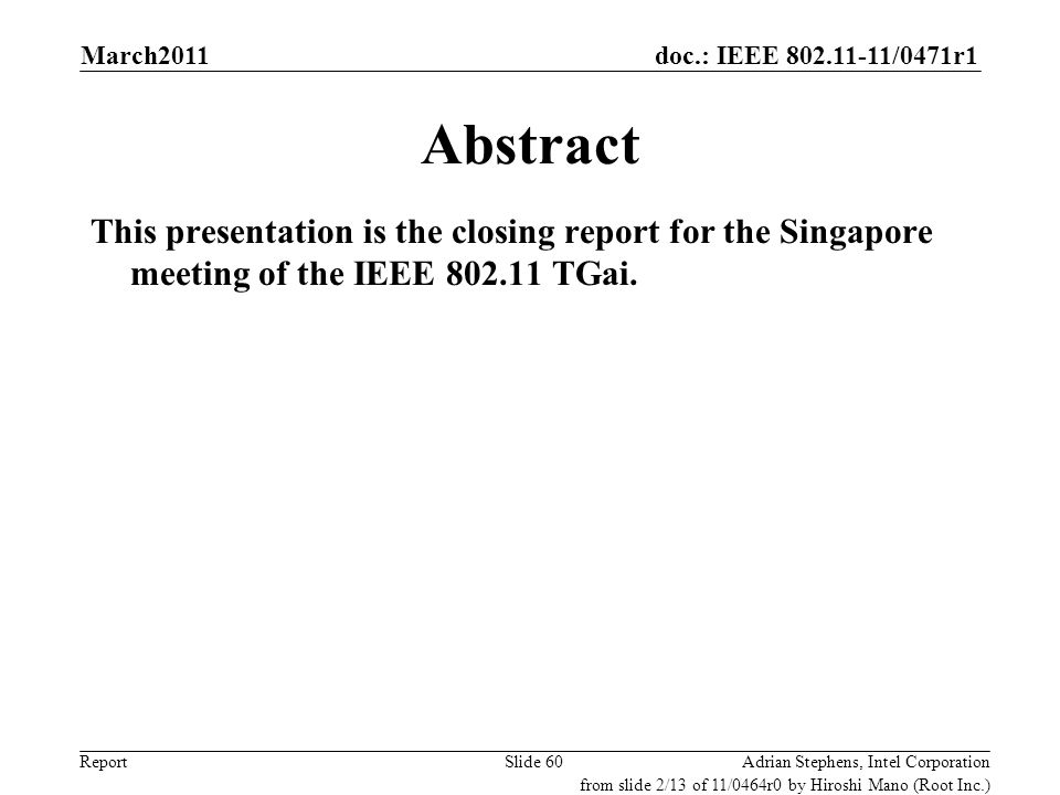 doc.: IEEE 802.11-11/0471r1 ReportAdrian Stephens, Intel CorporationSlide 60 Abstract This presentation is the closing report for the Singapore meetin