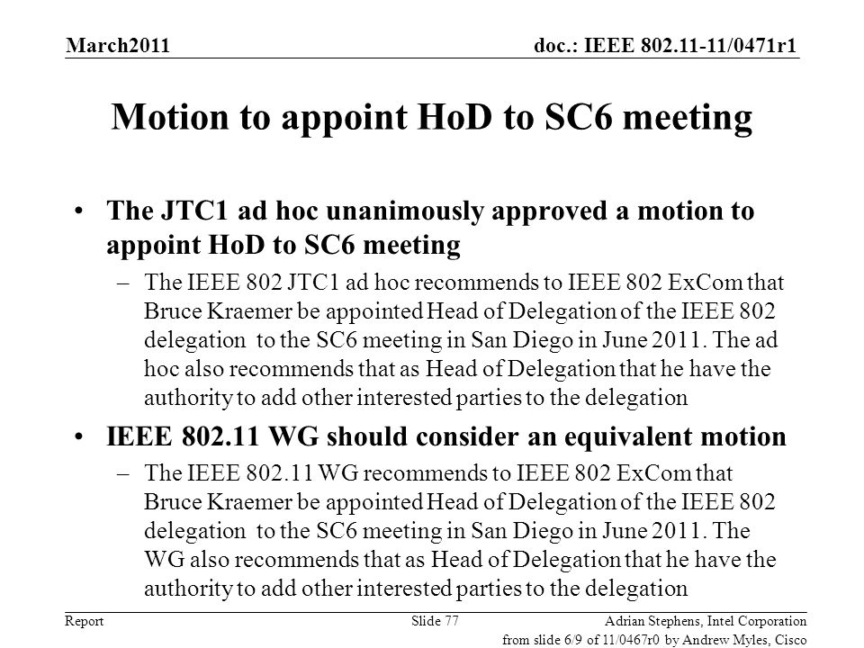 doc.: IEEE 802.11-11/0471r1 Report Motion to appoint HoD to SC6 meeting The JTC1 ad hoc unanimously approved a motion to appoint HoD to SC6 meeting –T