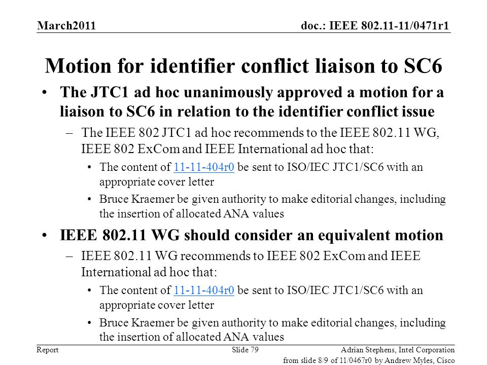 doc.: IEEE 802.11-11/0471r1 Report Motion for identifier conflict liaison to SC6 The JTC1 ad hoc unanimously approved a motion for a liaison to SC6 in