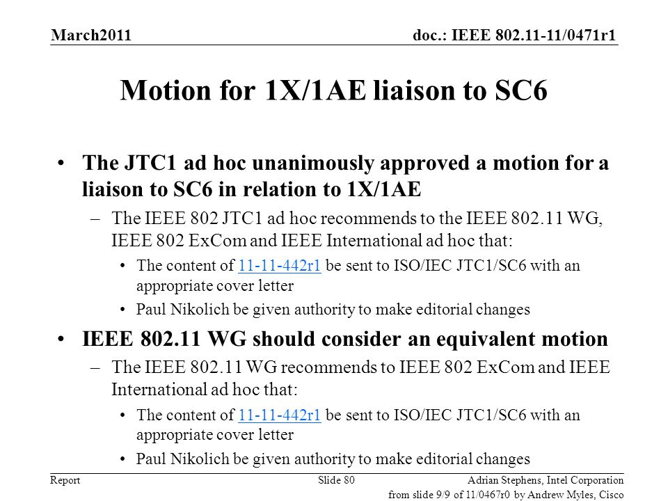 doc.: IEEE 802.11-11/0471r1 Report Motion for 1X/1AE liaison to SC6 The JTC1 ad hoc unanimously approved a motion for a liaison to SC6 in relation to