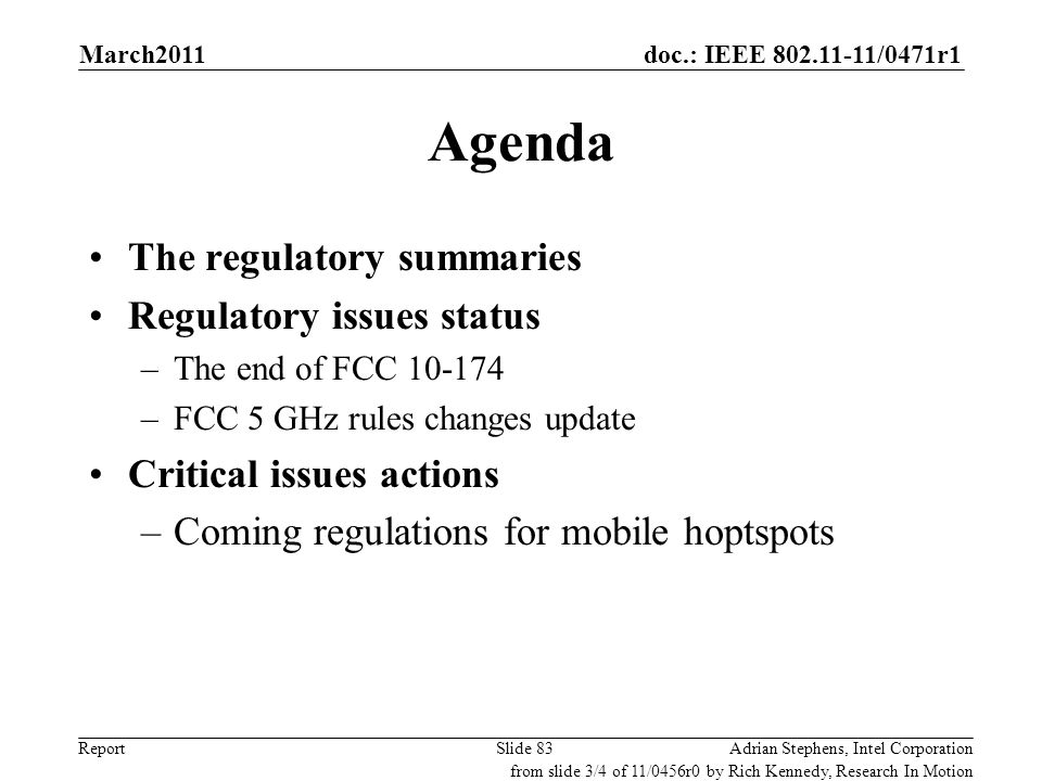 doc.: IEEE 802.11-11/0471r1 Report Agenda The regulatory summaries Regulatory issues status –The end of FCC 10-174 –FCC 5 GHz rules changes update Cri