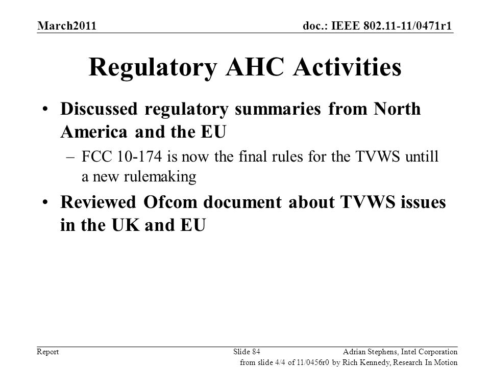 doc.: IEEE 802.11-11/0471r1 Report Regulatory AHC Activities Discussed regulatory summaries from North America and the EU –FCC 10-174 is now the final