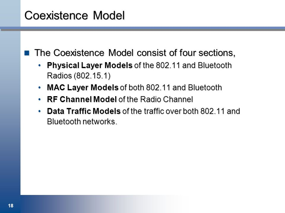 18 Coexistence Model The Coexistence Model consist of four sections, The Coexistence Model consist of four sections, Physical Layer Models of the 802.