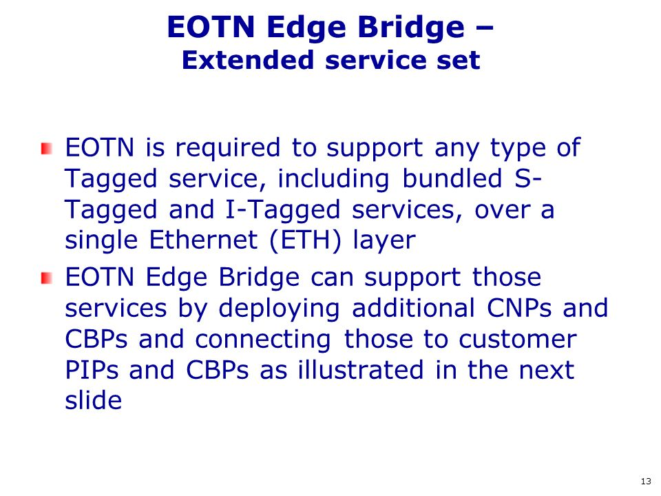 EOTN Edge Bridge – Extended service set EOTN is required to support any type of Tagged service, including bundled S- Tagged and I-Tagged services, ove