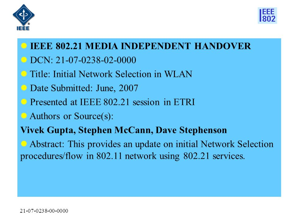 21-07-0238-00-0000 IEEE 802.21 MEDIA INDEPENDENT HANDOVER DCN: 21-07-0238-02-0000 Title: Initial Network Selection in WLAN Date Submitted: June, 2007