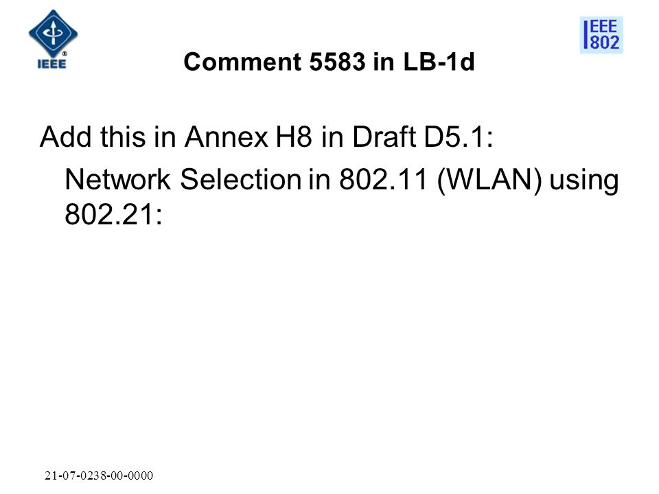 21-07-0238-00-0000 Comment 5583 in LB-1d Add this in Annex H8 in Draft D5.1: Network Selection in 802.11 (WLAN) using 802.21: