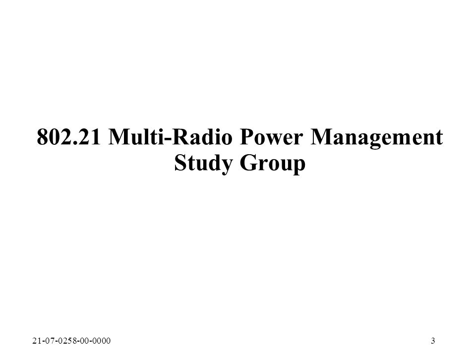 21-07-0258-00-00003 802.21 Multi-Radio Power Management Study Group